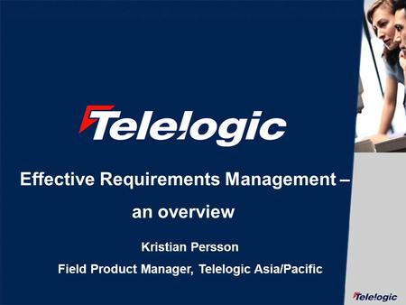Effective Requirements Management – an overview Kristian Persson Field Product Manager, Telelogic Asia/Pacific.