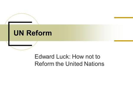Edward Luck: How not to Reform the United Nations UN Reform.