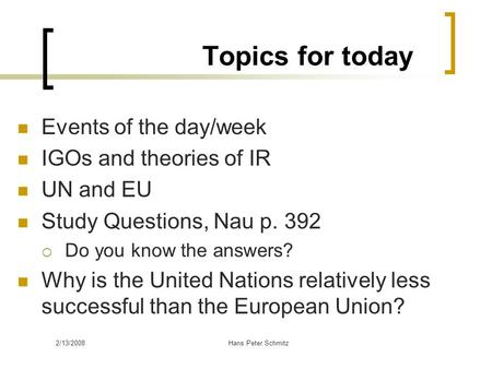 Topics for today Events of the day/week IGOs and theories of IR UN and EU Study Questions, Nau p. 392  Do you know the answers? Why is the United Nations.