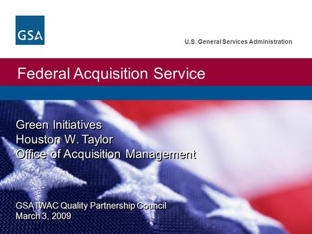 Federal Acquisition Service U.S. General Services Administration Green Initiatives Houston W. Taylor Office of Acquisition Management GSA IWAC Quality.