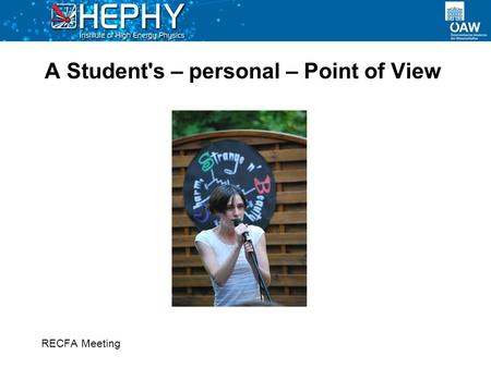 A Student's – personal – Point of View RECFA Meeting.