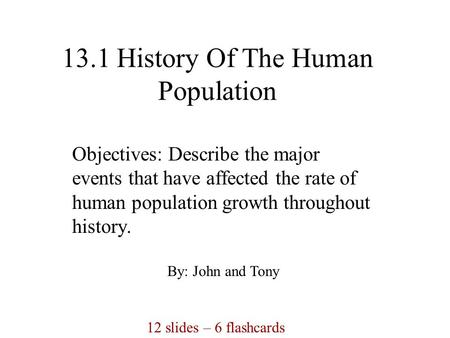 13.1 History Of The Human Population Objectives: Describe the major events that have affected the rate of human population growth throughout history.