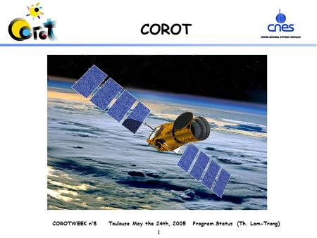 COROTWEEK n°8 Toulouse May the 24th, 2005 Program Status (Th. Lam-Trong) 1 COROT.