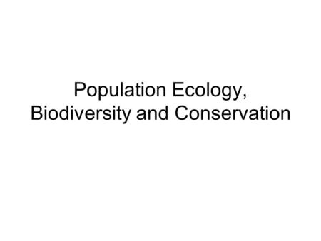 Population Ecology, Biodiversity and Conservation.