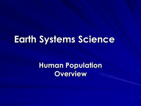 Earth Systems Science Human Population Overview. 1972 Time Magazine Cover Carrying Capacity: the number of individuals that a stable environment can support.