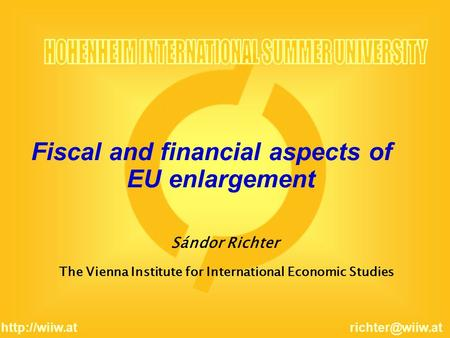 Sándor Richter Fiscal and financial aspects of EU enlargement The Vienna Institute for International Economic Studies.