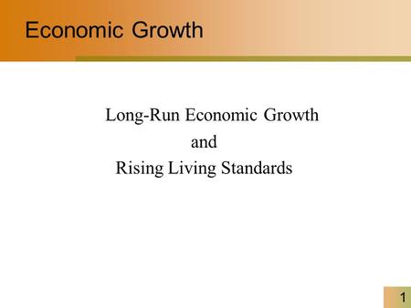 1 Long-Run Economic Growth and Rising Living Standards Economic Growth.