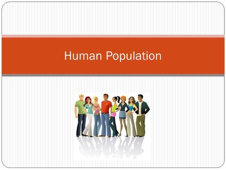 Human Population. How has human population grown? Slowly over time Scarce food and incurable disease Death rate high Families had many childern 500.