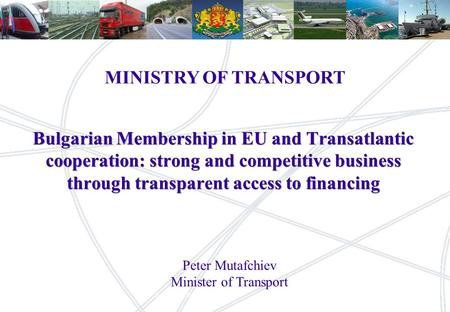 1 MINISTRY OF TRANSPORT 1RailNetEuropeDB Netz AG, NM (EB) Oer Bulgarian Membership in EU and Transatlantic cooperation: strong and competitive business.
