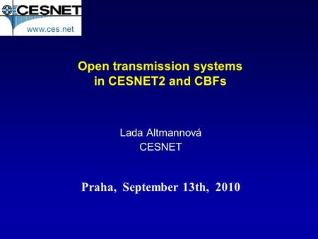 Open transmission systems in CESNET2 and CBFs Lada Altmannová CESNET www.ces.net Praha, September 13th, 2010.