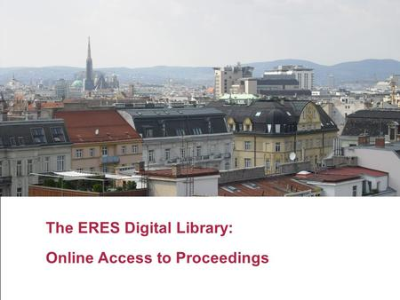 The ERES Digital Library: Online Access to Proceedings.