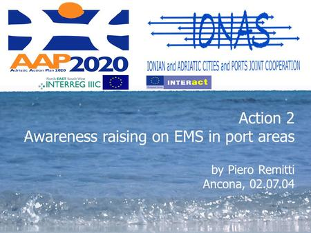 By Piero Remitti Action 2 Awareness raising on EMS in port areas by Piero Remitti Ancona, 02.07.04.