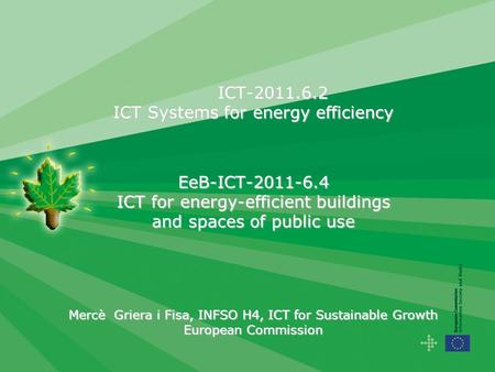 ICT-2011.6.2 ICT Systems for energy efficiency EeB-ICT-2011-6.4 ICT for energy-efficient buildings and spaces of public use Mercè Griera i Fisa, INFSO.