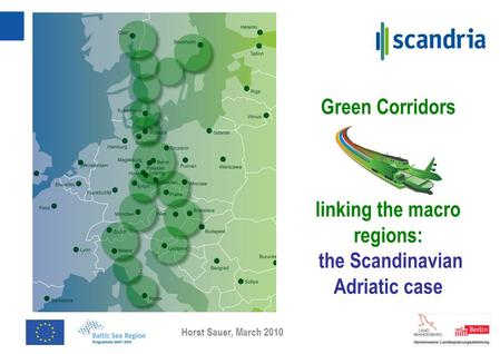 Green Corridors linking the macro regions: the Scandinavian Adriatic case Horst Sauer, March 2010.