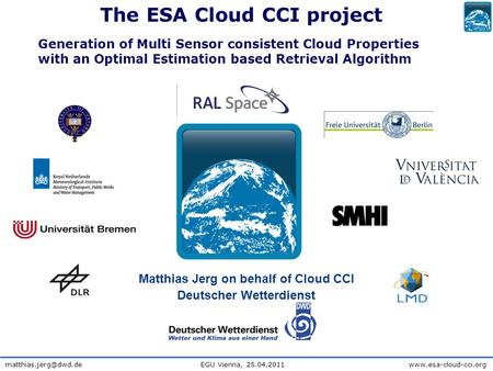 EGU Vienna,  Matthias Jerg on behalf of Cloud CCI Deutscher Wetterdienst The ESA Cloud CCI project.
