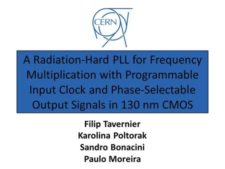 A Radiation-Hard PLL for Frequency Multiplication with Programmable Input Clock and Phase-Selectable Output Signals in 130 nm CMOS Filip Tavernier Karolina.