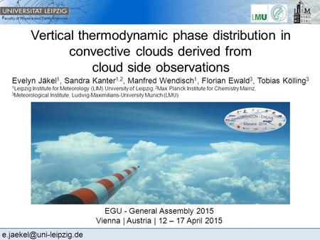 Faculty of Physics and Earth Sciences Vertical thermodynamic phase distribution in convective clouds derived from cloud side observations Evelyn Jäkel.