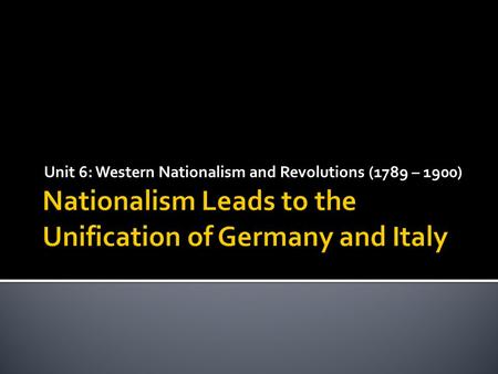 Unit 6: Western Nationalism and Revolutions (1789 – 1900)