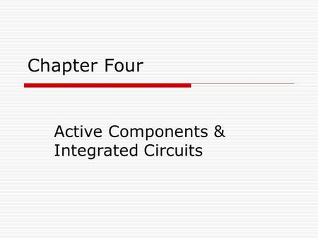 Chapter Four Active Components & Integrated Circuits.