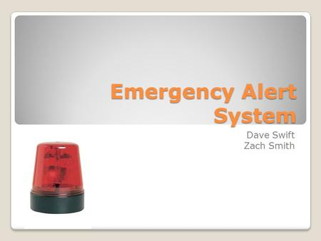 Emergency Alert System Dave Swift Zach Smith. Why EAS? Virginia Polytechnic Institute Client: Union College Campus Safety ◦Siren ◦Text Messaging ◦Email.