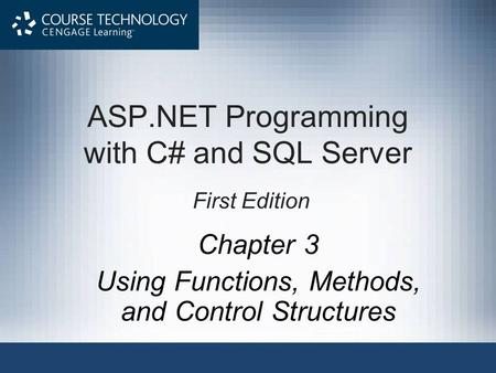 ASP.NET Programming with C# and SQL Server First Edition Chapter 3 Using Functions, Methods, and Control Structures.