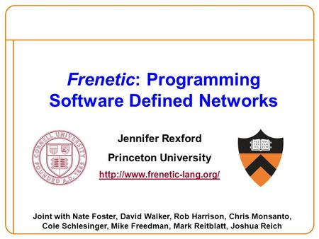 Frenetic: Programming Software Defined Networks Jennifer Rexford Princeton University  Joint with Nate Foster, David Walker,