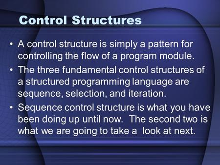 Control Structures A control structure is simply a pattern for controlling the flow of a program module. The three fundamental control structures of a.