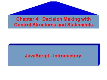 Chapter 4: Decision Making with Control Structures and Statements JavaScript - Introductory.