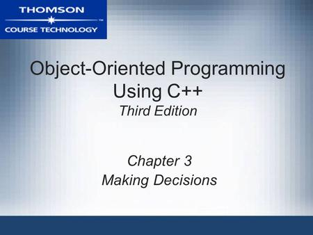 Object-Oriented Programming Using C++ Third Edition Chapter 3 Making Decisions.