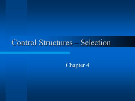 Control Structures – Selection Chapter 4 2 Chapter Topics  Control Structures  Relational Operators  Logical (Boolean) Operators  Logical Expressions.