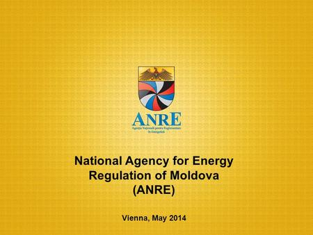 Vienna, May 2014 National Agency for Energy Regulation of Moldova (ANRE)