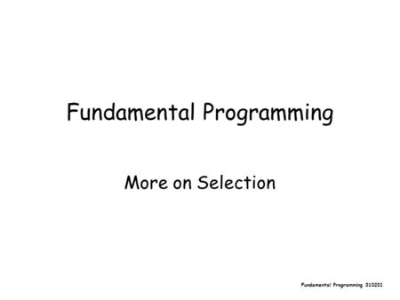 Fundamental Programming 310201 Fundamental Programming More on Selection.