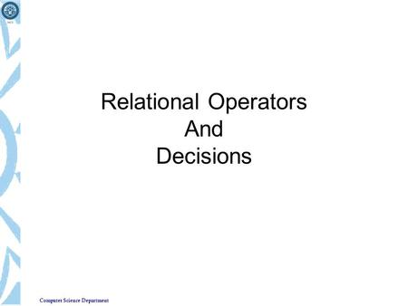 Computer Science Department Relational Operators And Decisions.
