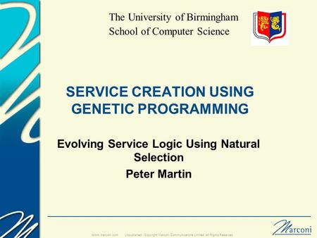 Unpublished : Copyright Marconi Communications Limited. All Rights Reserved. www.marconi.com SERVICE CREATION USING GENETIC PROGRAMMING Evolving Service.