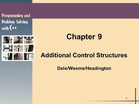 1 Chapter 9 Additional Control Structures Dale/Weems/Headington.