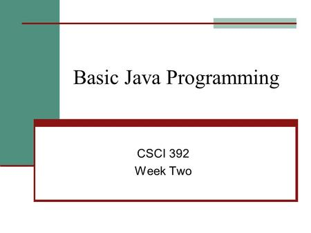 Basic Java Programming CSCI 392 Week Two. Stuff that is the same as C++ for loops and while loops for (int i=0; i<10; i++) if else if (count != 10) increment,