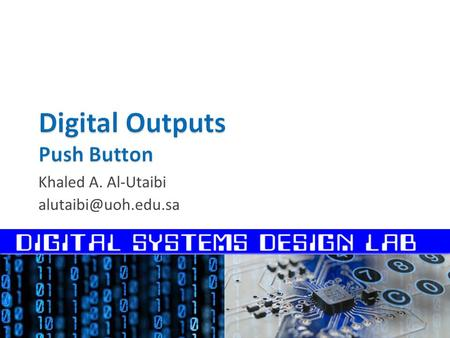 "Khaled A. Al-Utaibi  The Push Button  Interfacing Push Buttons to Arduino  Programming Digital Inputs  Working with ""Bouncy"""