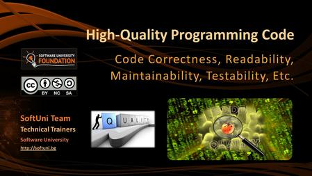 High-Quality Programming Code Code Correctness, Readability, Maintainability, Testability, Etc. SoftUni Team Technical Trainers Software University