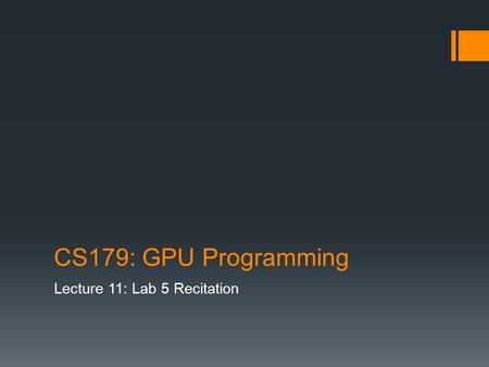 CS179: GPU Programming Lecture 11: Lab 5 Recitation.