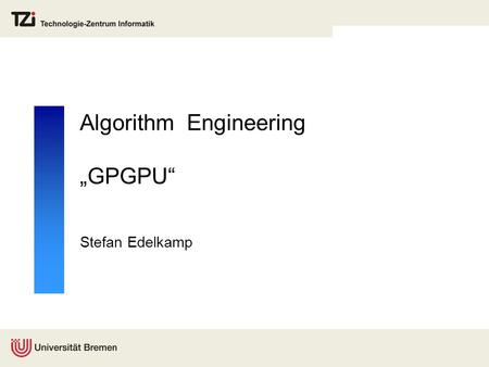 "Algorithm Engineering ""GPGPU"" Stefan Edelkamp. Graphics Processing Units  GPGPU = (GP)²U General Purpose Programming on the GPU  ""Parallelism for the."