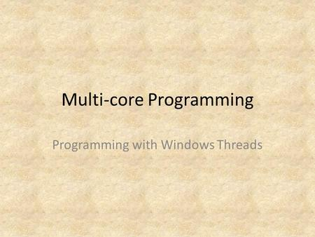Multi-core Programming Programming with Windows Threads.