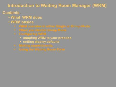 Introduction to Waiting Room Manager (WRM) Contents What WRM does WRM basics WRM operates in either Single or Group Mode When you choose Group Mode Configuring.