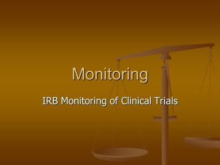 Monitoring IRB Monitoring of Clinical Trials. Types of Monitoring Internally Internally Externally Externally.