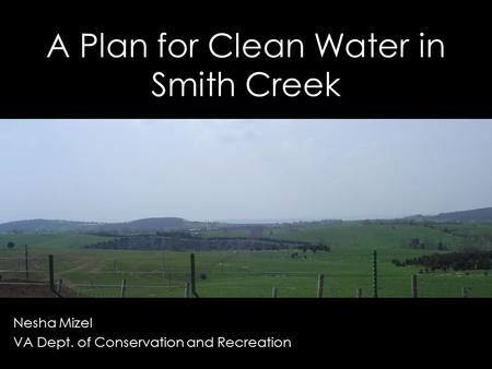 A Plan for Clean Water in Smith Creek Nesha Mizel VA Dept. of Conservation and Recreation.