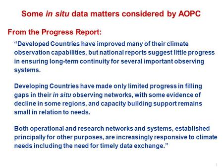 "1 Some in situ data matters considered by AOPC From the Progress Report: ""Developed Countries have improved many of their climate observation capabilities,"