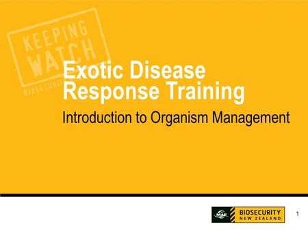 1 Exotic Disease Response Training Introduction to Organism Management.