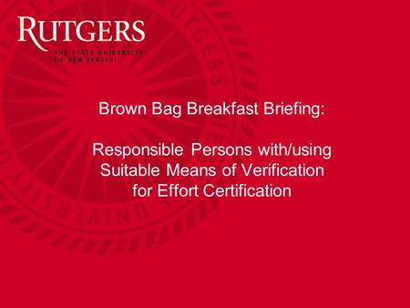 Brown Bag Breakfast Briefing: Responsible Persons with/using Suitable Means of Verification for Effort Certification.