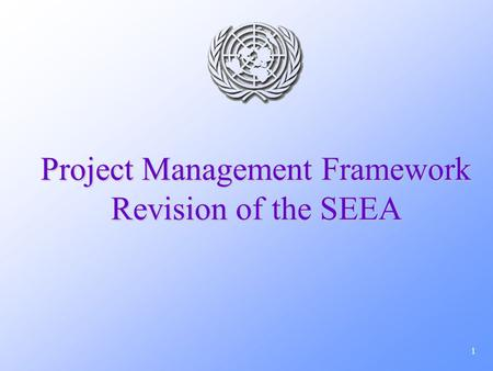 1 Project Management Framework Revision of the SEEA.