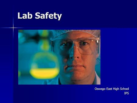 Lab Safety Oswego East High School IPS. Hands-on experiences are essential to learning in science class, but safety must be the first concern! Hands-on.