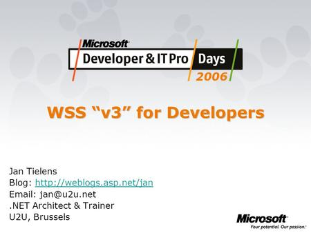 "WSS ""v3"" for Developers Jan Tielens Blog:    Architect & Trainer U2U, Brussels."
